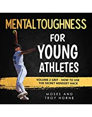 Mental Toughness for Young Athletes: Volume 2 Grit - How to Use the Secret Mindset Hack: Mental Toughness for Young Athletes, Book 3