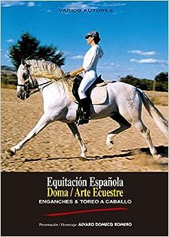 Equitación Española, Doma, Arte Ecuestre, Enganches y Toreo a Caballo