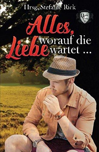 Alles, worauf die Liebe wartet … (German Edition)