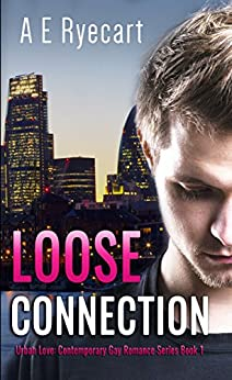 Loose Connection (Urban Love: Contemporary Gay Romance Series Book 1) by [Ryecart, A E]