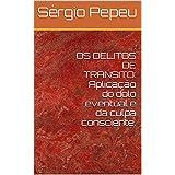 OS DELITOS DE TRÂNSITO: Aplicação do dolo eventual e da culpa consciente. (Portuguese Edition)