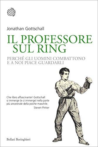 (Il professore sul ring: Perché gli uomini combattono e a noi piace guardarli (Italian Edition))