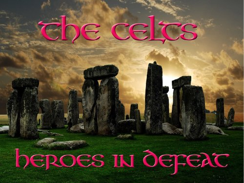 (The Celts - Heroes in Defeat)