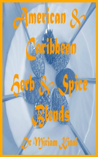 Herb and Spice Blends: American and Caribbean (Herbs and Spices Book 1)