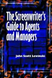 The Screenwriter's Guide to Agents and Managers, John Scott Lewinski, 1581150792