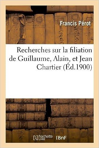 Recherches sur la filiation de Guillaume, Alain, et Jean Chartier (Éd.1900) pdf ebook
