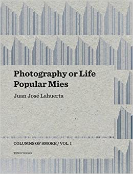 Photography or Life / Popular Mies: Columns of Smoke, Volume 1 by Juan Jos?? Lahuerta (2015-05-15)