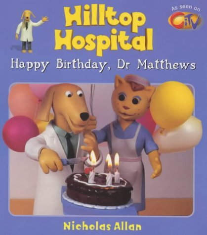 Happy Birthday, Dr. Matthews (Hilltop Hospital) by Nicholas Allan (6-Jan-2000) Paperback
