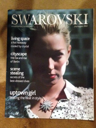 - SWAROVSKI Magazine July / August 2002 (crystal, www.swarovski.com, Complimentary copy for members, a hot hideaway cooled by crystal, cityscape - the rise and rise of Berlin, Secrets of the best dressed divas, uptown girl)