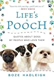 Life s a Pooch: Quotes about Dogs by People Who Love Them