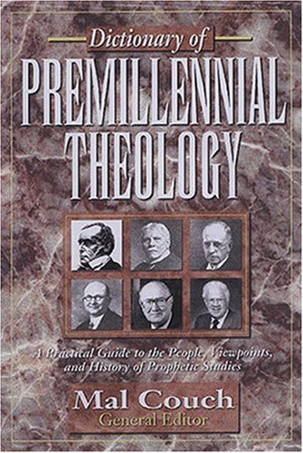 Dictionary of Premillennial Theology: A Practical Guide to the People, Viewpoints, and History of Prophetic Studies (Peoples Dictionary)