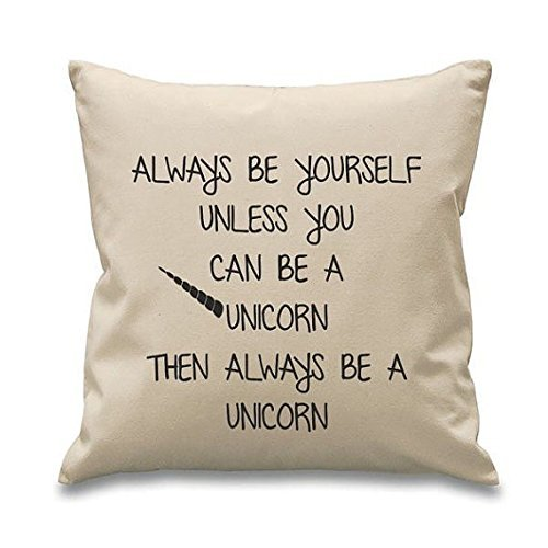 Always be yourself unless you can be a unicorn then always be a unicorn Pillowcase Cushion/pillow Cover 16x16 Gift for Her