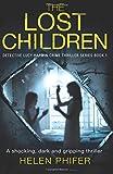 The Lost Children: A shocking, dark and gripping thriller: Volume 1 (Detective Lucy Harwin crime thriller series)