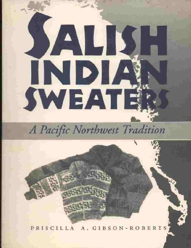 Salish Indian Sweaters by Priscilla Gibson-Roberts (Salish Indian Sweaters)