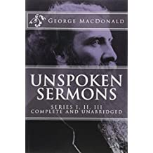 Unspoken Sermons, Series 1, 2, 3 [I, II, III] (COMPLETE AND UNABRIDGED, with an INDEX) (Classics Reprint Series)