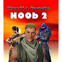 Diary of a Fortnite Noob 2 (An Unofficial Fortnite Book) (Diary of a Fortnite Noob collection) (This is book 2 in Diary of a Fortnite Noob Collection)