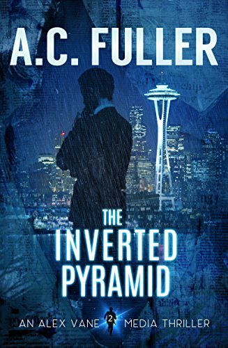 The Inverted Pyramid (An Alex Vane Media Thriller, Book 2) by [Fuller, A.C.]