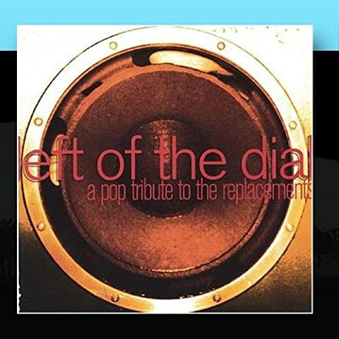 Left of the Dial : A Pop Tribute to the Replacements (Left Of The Dial Cd)