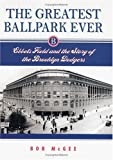 The Greatest Ballpark Ever: Ebbets Field and the