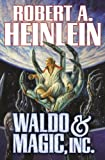Waldo and Magic, Inc, Robert A. Heinlein, 1476736359