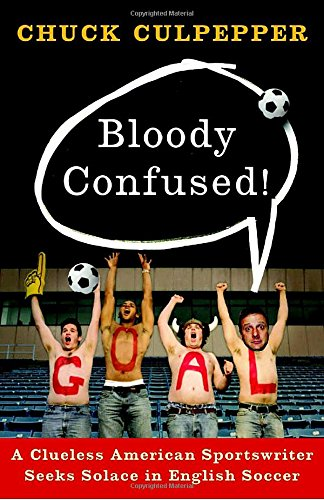 Bloody Confused!: A Clueless American Sportswriter Seeks Solace in English Soccer