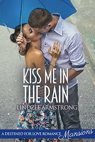 Kiss Me in the Rain (Destined for Love: Mansions) by [Armstrong, Lindzee]