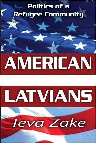 Download online American Latvians: Politics of a Refugee Community PDF, azw (Kindle), ePub