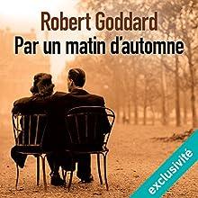 Par un matin d'automne   Livre audio Auteur(s) : Robert Goddard Narrateur(s) : Olivier Chauvel, Bénédicte Charton