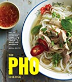 vietnamese recipe book - The Pho Cookbook: Easy to Adventurous Recipes for Vietnam's Favorite Soup and Noodles