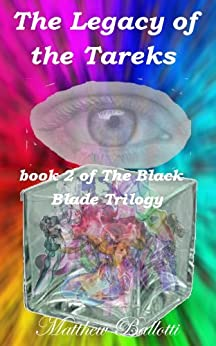The Legacy of the Tareks; book 2 of The Black Blade Trilogy by [Ballotti, Matthew]