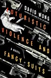 Futuristic Violence and Fancy Suits: A Novel by  David Wong in stock, buy online here