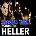 Save Me Audiobook by Mandasue Heller Narrated by Collen Prendergast