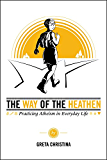 The Way of the Heathen: Practicing Atheism in Everyday Life