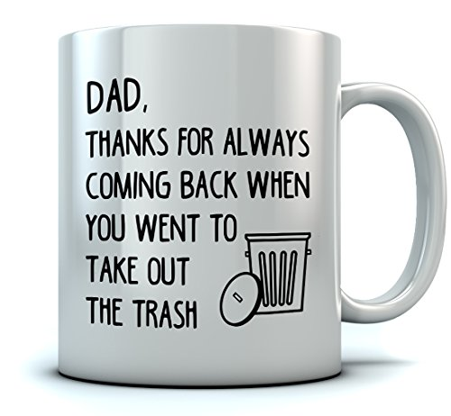 Funny Father's Day Gift - Dad Thanks for Always Coming Back Coffee Mug Christmas/Birthday Gift for Dad, Grandpa, Husband From Son, Daughter, Grandson, Granddaughter, Wife Ceramic Mug 15 Oz. White
