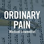 Ordinary Pain | Michael Lowenthal