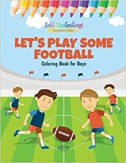 Let\'s Play Some Football: Coloring Book for Boys: Bold Illustrations ...