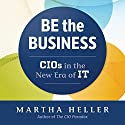Be the Business: CIOs in the New Era of IT Hörbuch von Martha Heller Gesprochen von: Martha Heller