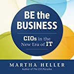 Be the Business: CIOs in the New Era of IT | Martha Heller