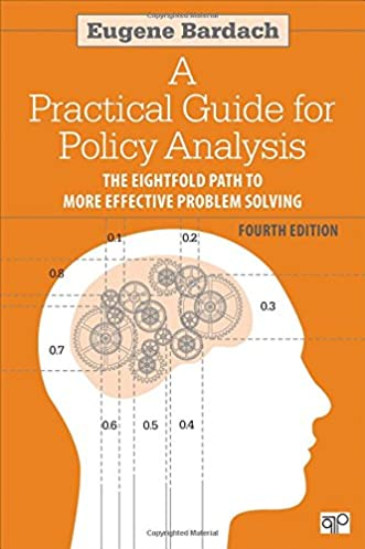 amazon com a practical guide for policy analysis the eightfold rh amazon com practical guide for policy analysis pdf practical guide for policy analysis bardach pdf