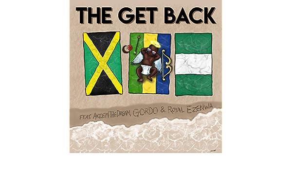 The Get Back (feat. AkeemTheDream, Gordo & Royal Ezenwa ...