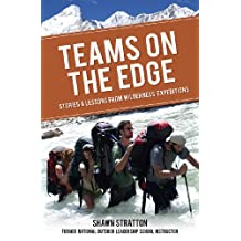 TEAMS ON THE EDGE: STORIES & LESSONS FROM WILDERNESS ECPEDITIONS