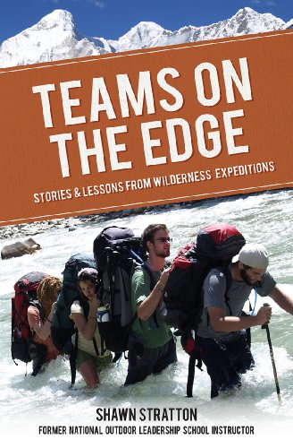 TEAMS ON THE EDGE: STORIES & LESSONS FROM WILDERNESS ECPEDITIONS Image