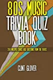 80s Music Trivia Quiz Book: 350 Multiple Choice Quiz Questions from the 1980s (Music Trivia Quiz Book - 1980s Music Trivia) (Volume 3)