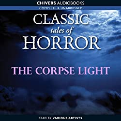 Classic Tales of Horror: The Corpse Light