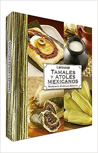 Tamales y Atoles Mexicanos: Amazon.es: Margarita Carrillo Arronte: Libros