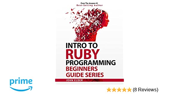 Intro To Ruby Programming: Beginners Guide Series: John