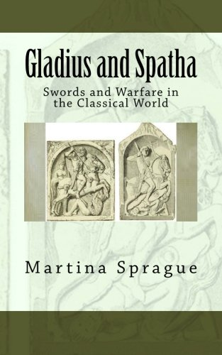 Gladius and Spatha: Swords and Warfare in the Classical World (Knives, Swords, and Bayonets: A World History of Edged Weapon Warfare)