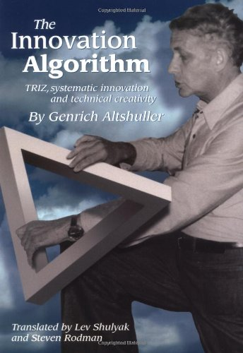 The Innovation Algorithm:TRIZ, systematic innovation and technical creativity