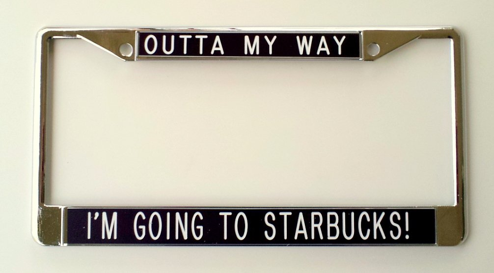 Im Going to Starbucks Outta My Way .. License Plate Frame black background by All About Signs 2