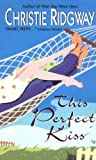 This Perfect Kiss, Christie Ridgway, 0380812568